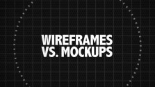 Wireframes vs. Mockups